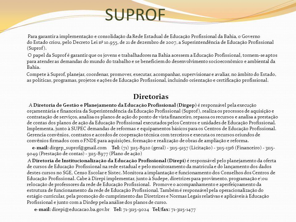 SUPROF Para garantir a implementação e consolidação da Rede Estadual de Educação Profissional da Bahia, o Governo do Estado criou, pelo Decreto Lei nº