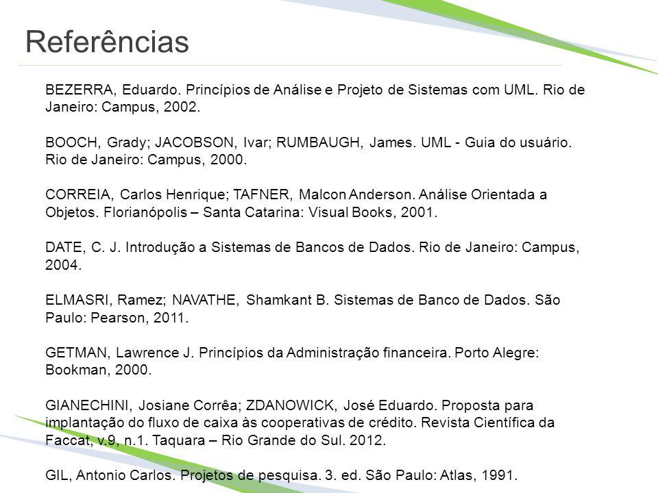 Referências BEZERRA, Eduardo. Princípios de Análise e Projeto de Sistemas com UML. Rio de Janeiro: Campus, 2002. BOOCH, Grady; JACOBSON, Ivar; RUMBAUG