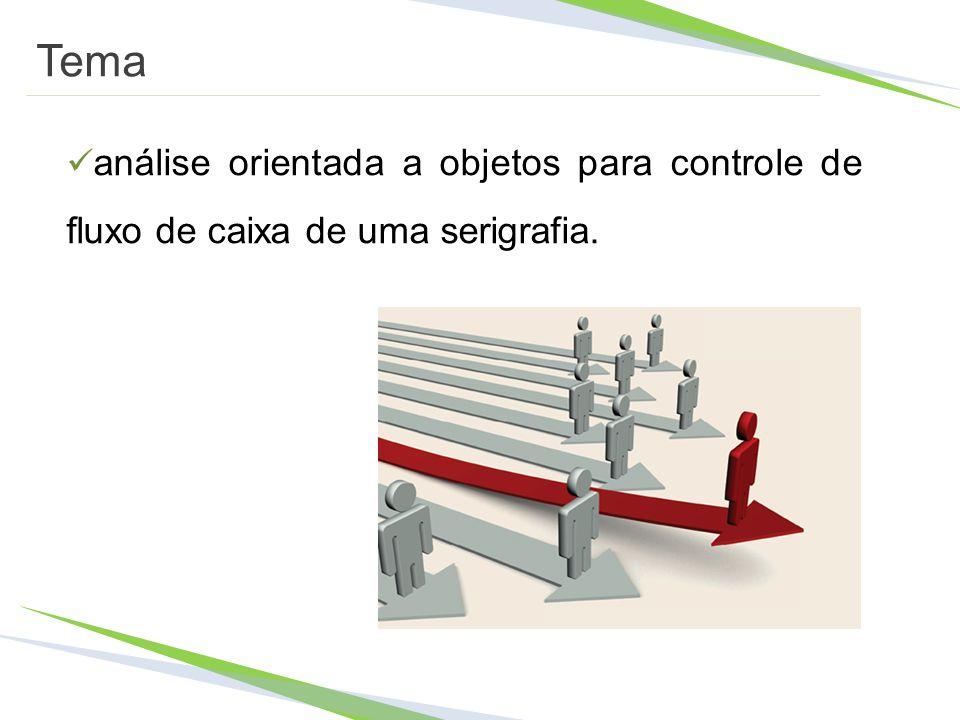 Tema análise orientada a objetos para controle de fluxo de caixa de uma serigrafia.
