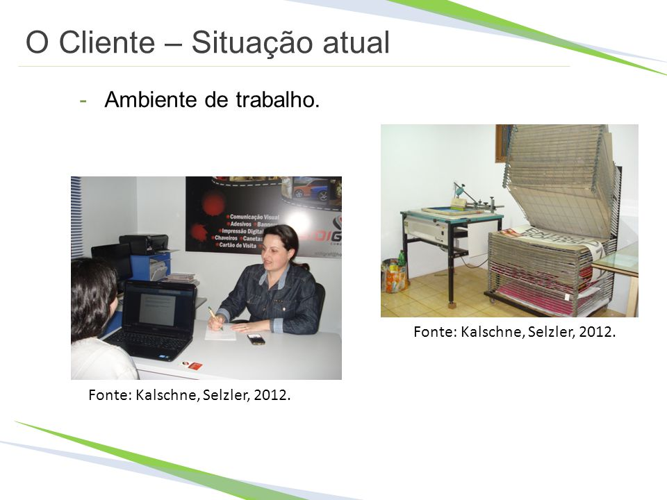 O Cliente – Situação atual -Ambiente de trabalho. Fonte: Kalschne, Selzler, 2012.