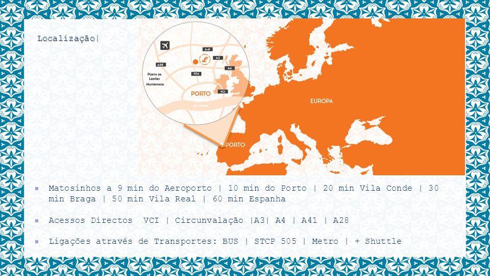 Localização Localização| Matosinhos a 9 min do Aeroporto | 10 min do Porto | 20 min Vila Conde | 30 min Braga | 50 min Vila Real | 60 min Espanha Aces