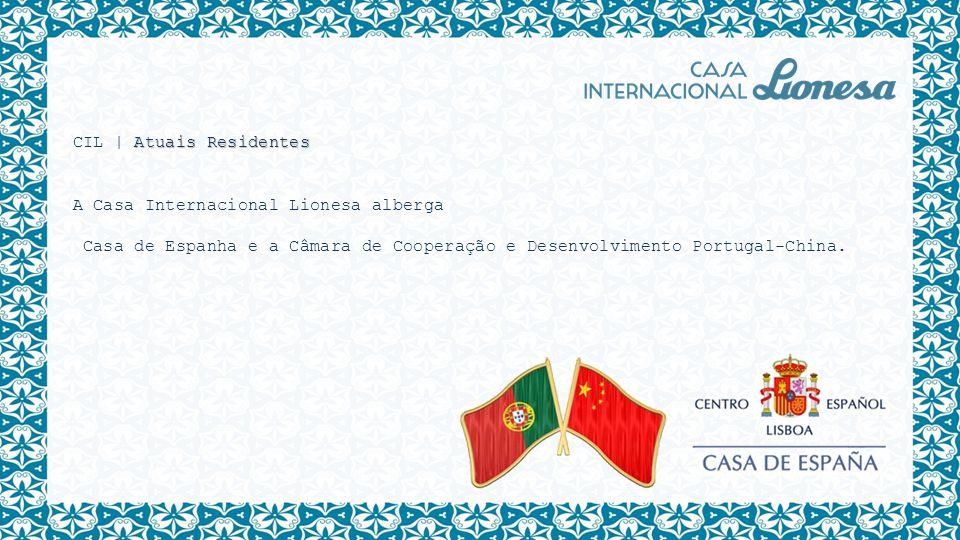 Atuais Residentes CIL   Atuais Residentes A Casa Internacional Lionesa alberga Casa de Espanha e a Câmara de Cooperação e Desenvolvimento Portugal-Chi