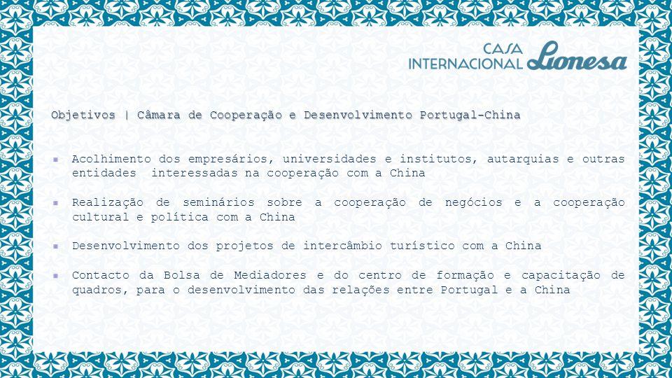 Objetivos   Câmara de Cooperação e Desenvolvimento Portugal-China Acolhimento dos empresários, universidades e institutos, autarquias e outras entidad