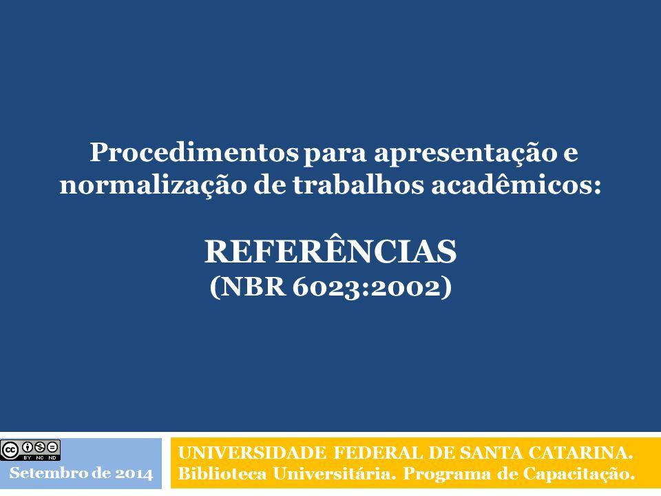 Referências (NBR 6023/2002) Estabelece os elementos a serem incluídos nas referências; ordem de apresentação e transcrição da informação originada do documento.