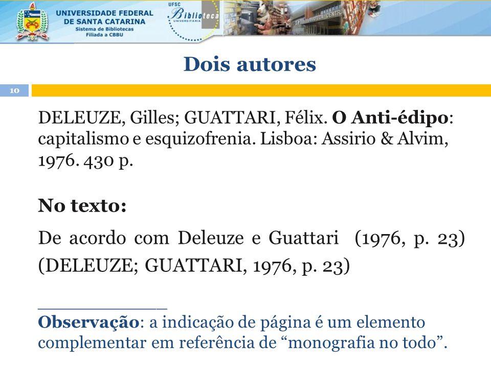 Dois autores DELEUZE, Gilles; GUATTARI, Félix. O Anti-édipo: capitalismo e esquizofrenia. Lisboa: Assirio & Alvim, 1976. 430 p. No texto: De acordo co