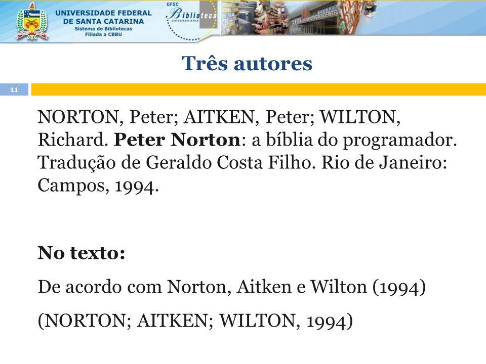 Três autores NORTON, Peter; AITKEN, Peter; WILTON, Richard. Peter Norton: a bíblia do programador. Tradução de Geraldo Costa Filho. Rio de Janeiro: Ca
