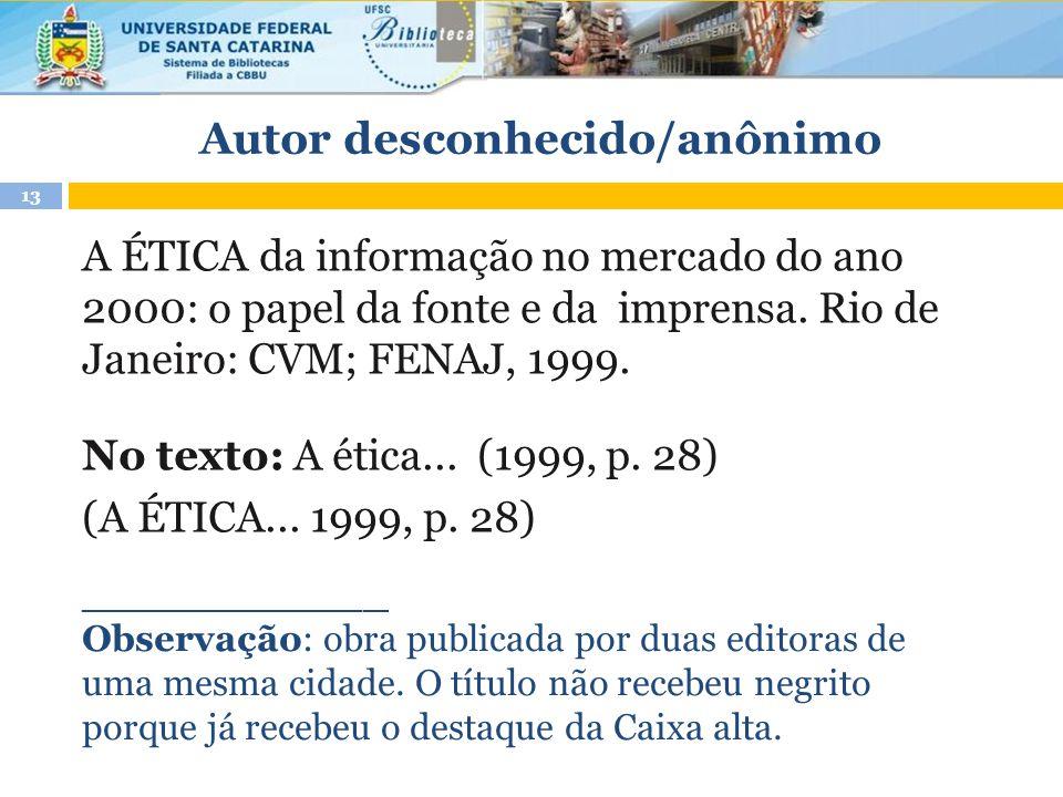 Autor desconhecido/anônimo A ÉTICA da informação no mercado do ano 2000: o papel da fonte e da imprensa. Rio de Janeiro: CVM; FENAJ, 1999. No texto: A