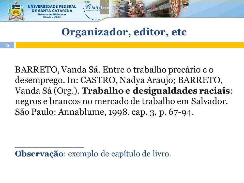 Organizador, editor, etc BARRETO, Vanda Sá. Entre o trabalho precário e o desemprego. In: CASTRO, Nadya Araujo; BARRETO, Vanda Sá (Org.). Trabalho e d
