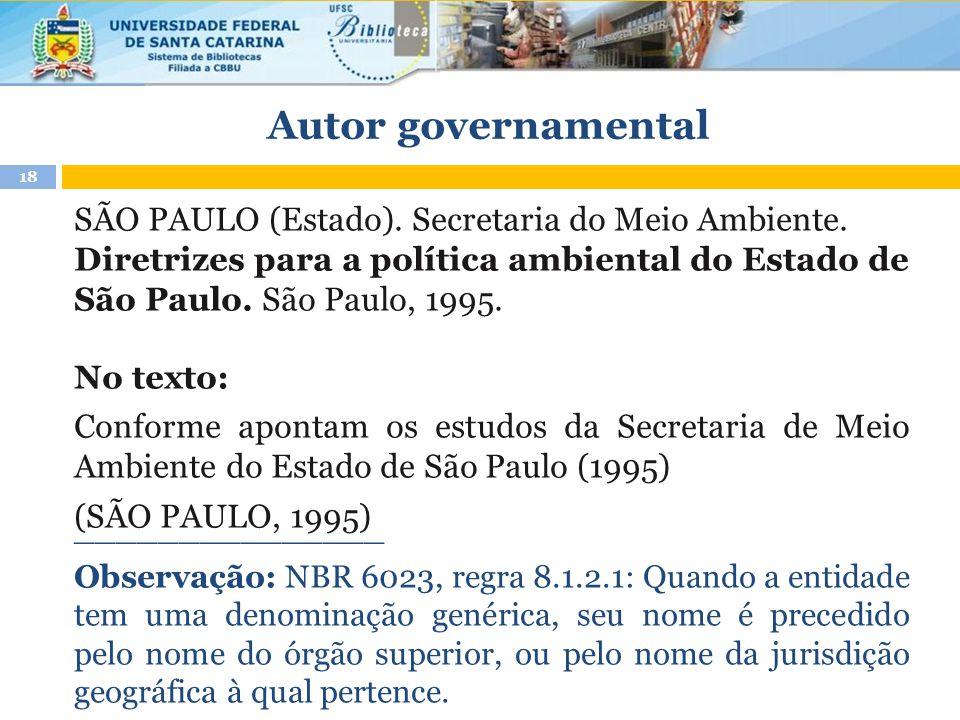 Autor governamental SÃO PAULO (Estado). Secretaria do Meio Ambiente. Diretrizes para a política ambiental do Estado de São Paulo. São Paulo, 1995. No