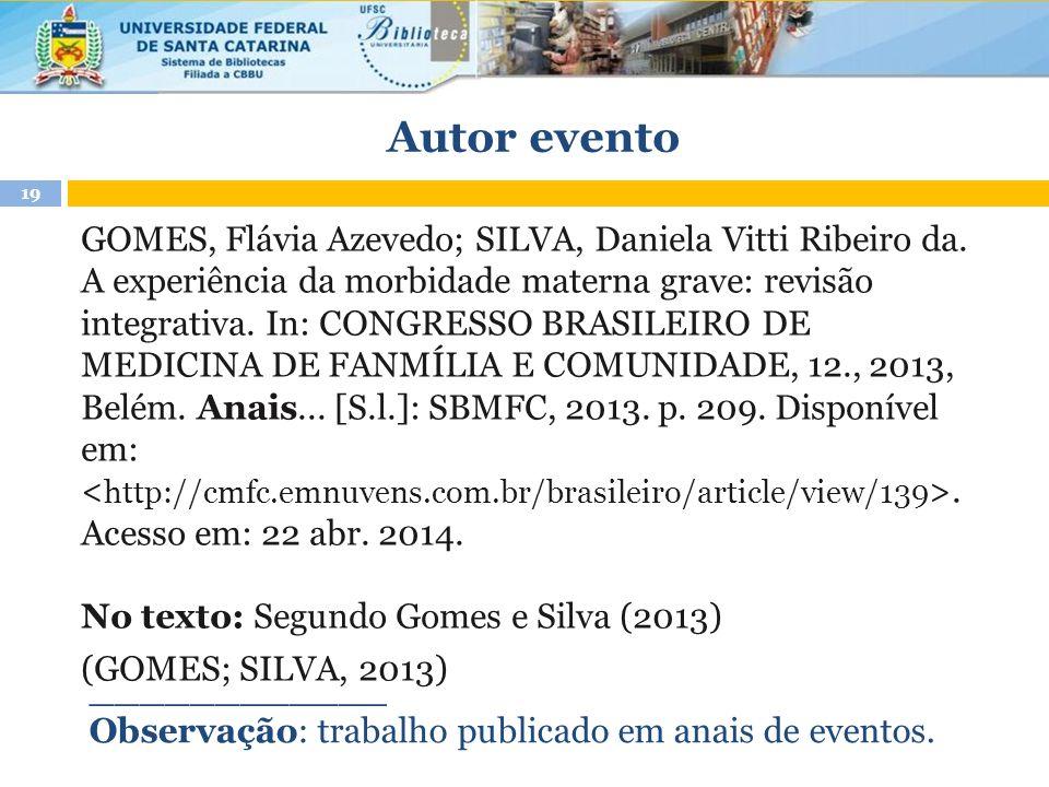 Autor evento GOMES, Flávia Azevedo; SILVA, Daniela Vitti Ribeiro da. A experiência da morbidade materna grave: revisão integrativa. In: CONGRESSO BRAS