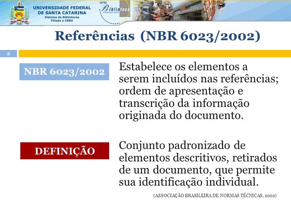 Referências (NBR 6023/2002) Estabelece os elementos a serem incluídos nas referências; ordem de apresentação e transcrição da informação originada do