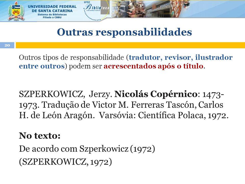 Outras responsabilidades Outros tipos de responsabilidade (tradutor, revisor, ilustrador entre outros) podem ser acrescentados após o título. SZPERKOW
