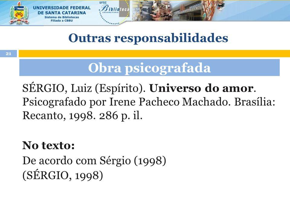 Outras responsabilidades SÉRGIO, Luiz (Espírito). Universo do amor. Psicografado por Irene Pacheco Machado. Brasília: Recanto, 1998. 286 p. il. No tex
