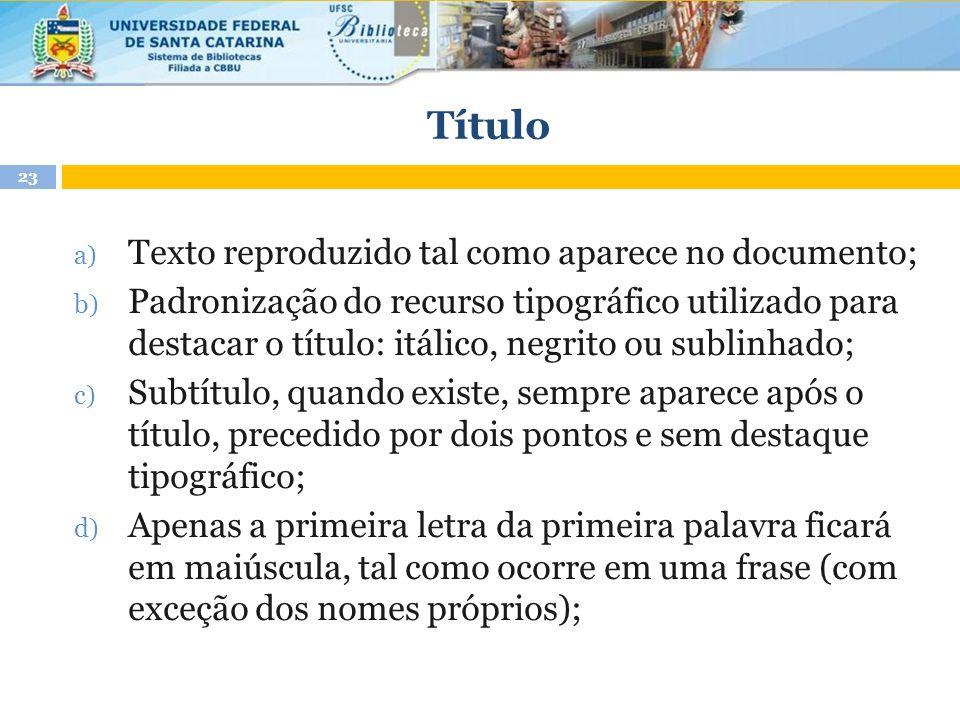 Título a) Texto reproduzido tal como aparece no documento; b) Padronização do recurso tipográfico utilizado para destacar o título: itálico, negrito o