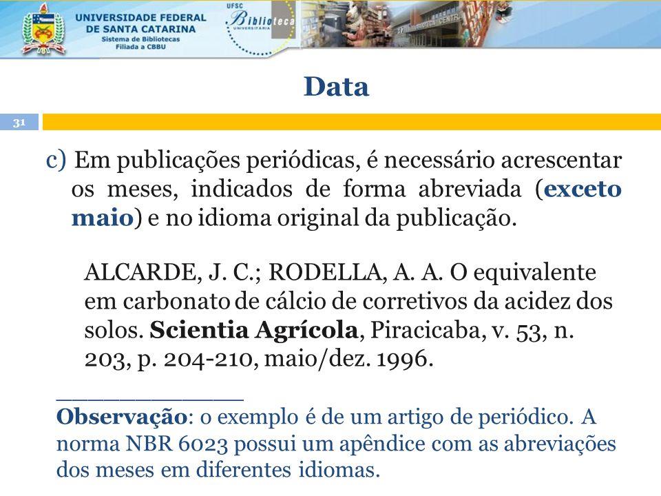 c) Em publicações periódicas, é necessário acrescentar os meses, indicados de forma abreviada (exceto maio) e no idioma original da publicação. ALCARD