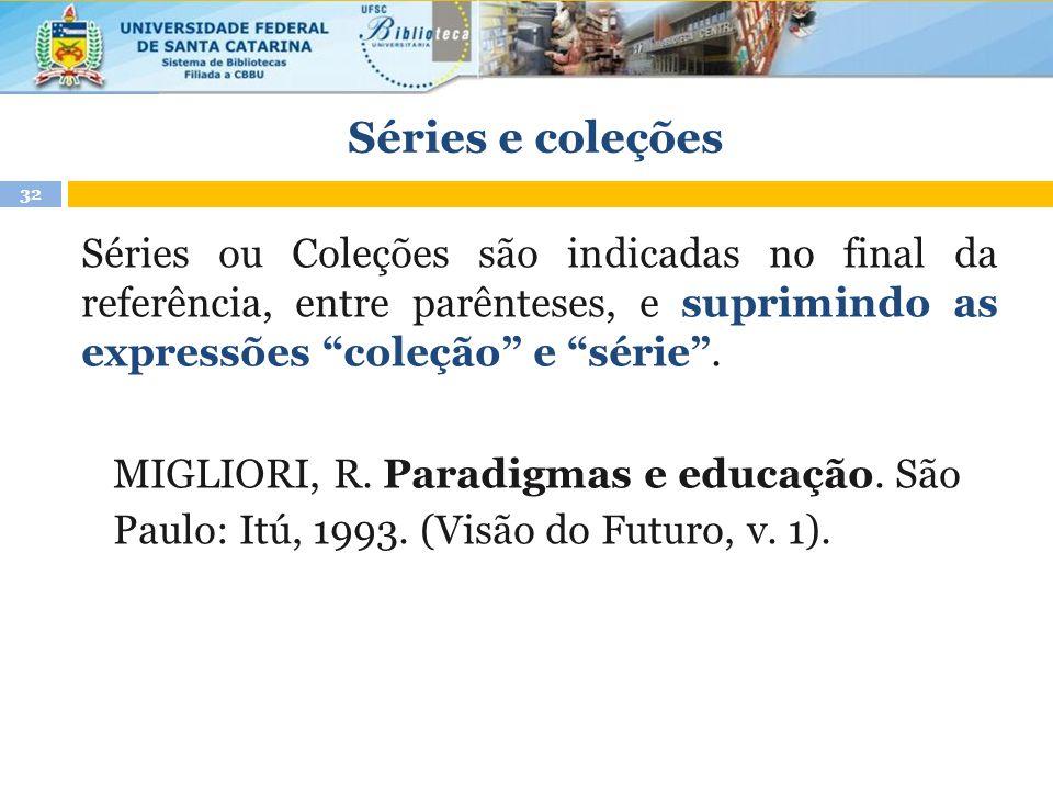 """Séries e coleções Séries ou Coleções são indicadas no final da referência, entre parênteses, e suprimindo as expressões """"coleção"""" e """"série"""". MIGLIORI,"""