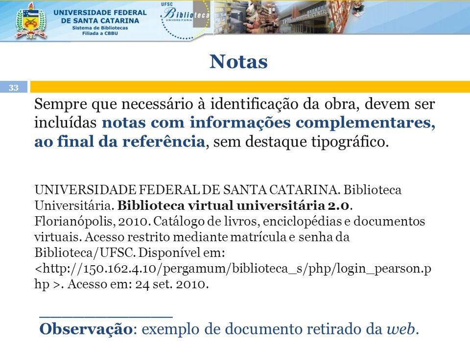 Notas Sempre que necessário à identificação da obra, devem ser incluídas notas com informações complementares, ao final da referência, sem destaque ti