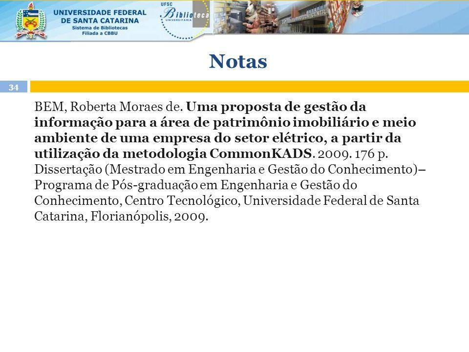 Notas BEM, Roberta Moraes de. Uma proposta de gestão da informação para a área de patrimônio imobiliário e meio ambiente de uma empresa do setor elétr