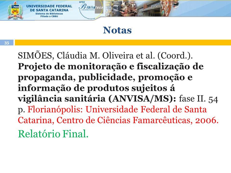 Notas 35 SIMÕES, Cláudia M. Oliveira et al. (Coord.). Projeto de monitoração e fiscalização de propaganda, publicidade, promoção e informação de produ