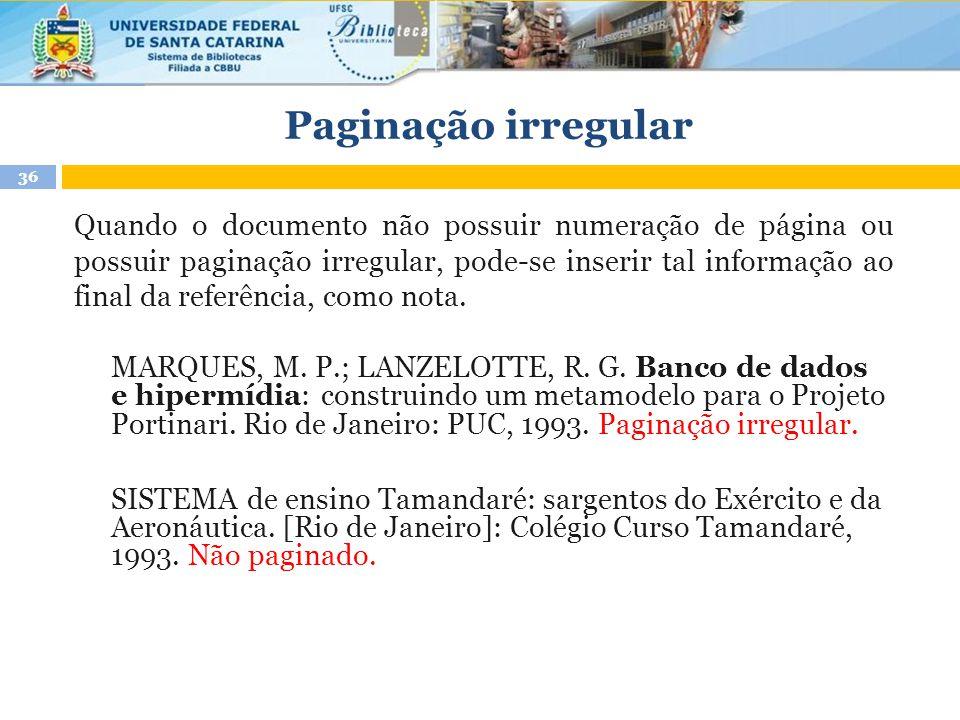 Paginação irregular Quando o documento não possuir numeração de página ou possuir paginação irregular, pode-se inserir tal informação ao final da refe