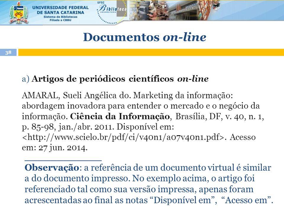 Documentos on-line a) Artigos de periódicos científicos on-line AMARAL, Sueli Angélica do. Marketing da informação: abordagem inovadora para entender