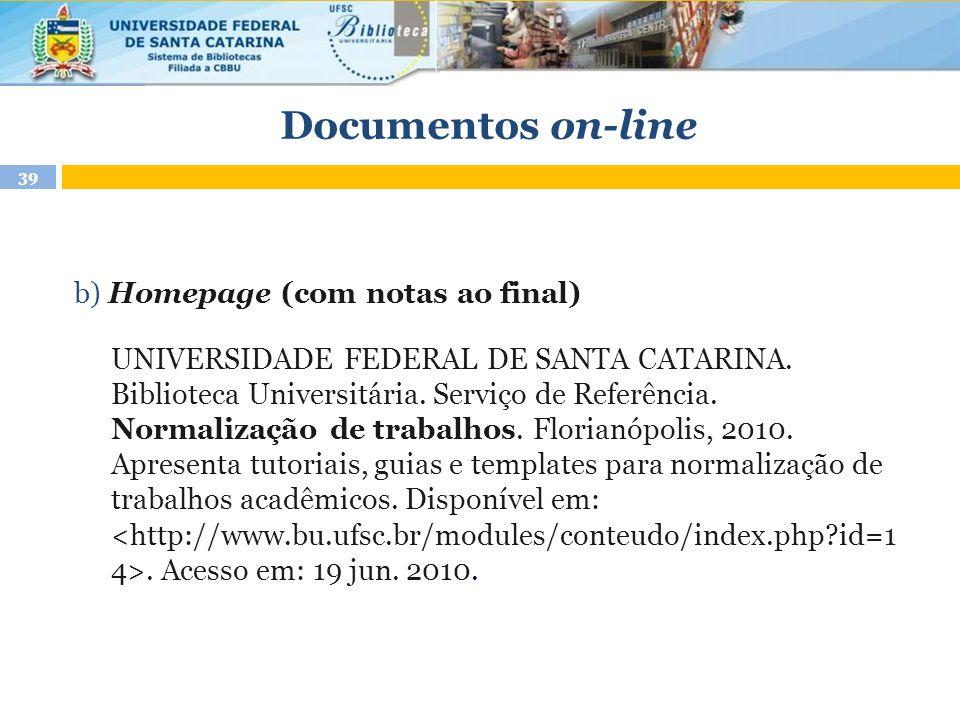 Documentos on-line b) Homepage (com notas ao final) UNIVERSIDADE FEDERAL DE SANTA CATARINA. Biblioteca Universitária. Serviço de Referência. Normaliza