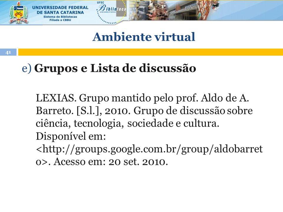 Ambiente virtual 41 e) Grupos e Lista de discussão LEXIAS. Grupo mantido pelo prof. Aldo de A. Barreto. [S.l.], 2010. Grupo de discussão sobre ciência