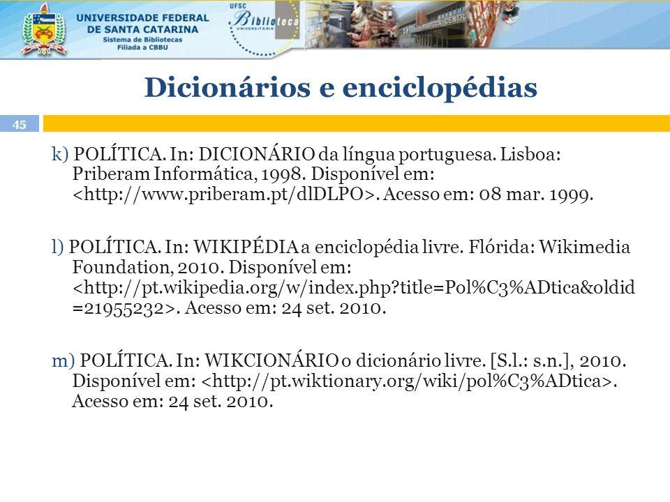 Dicionários e enciclopédias k) POLÍTICA. In: DICIONÁRIO da língua portuguesa. Lisboa: Priberam Informática, 1998. Disponível em:. Acesso em: 08 mar. 1