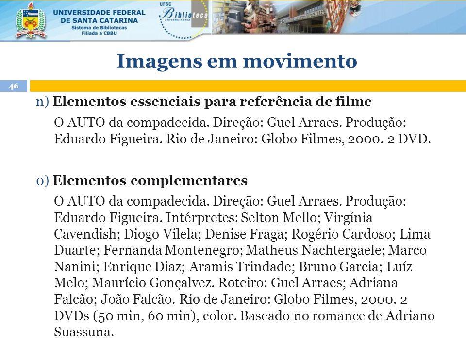 Imagens em movimento 46 n) Elementos essenciais para referência de filme O AUTO da compadecida. Direção: Guel Arraes. Produção: Eduardo Figueira. Rio