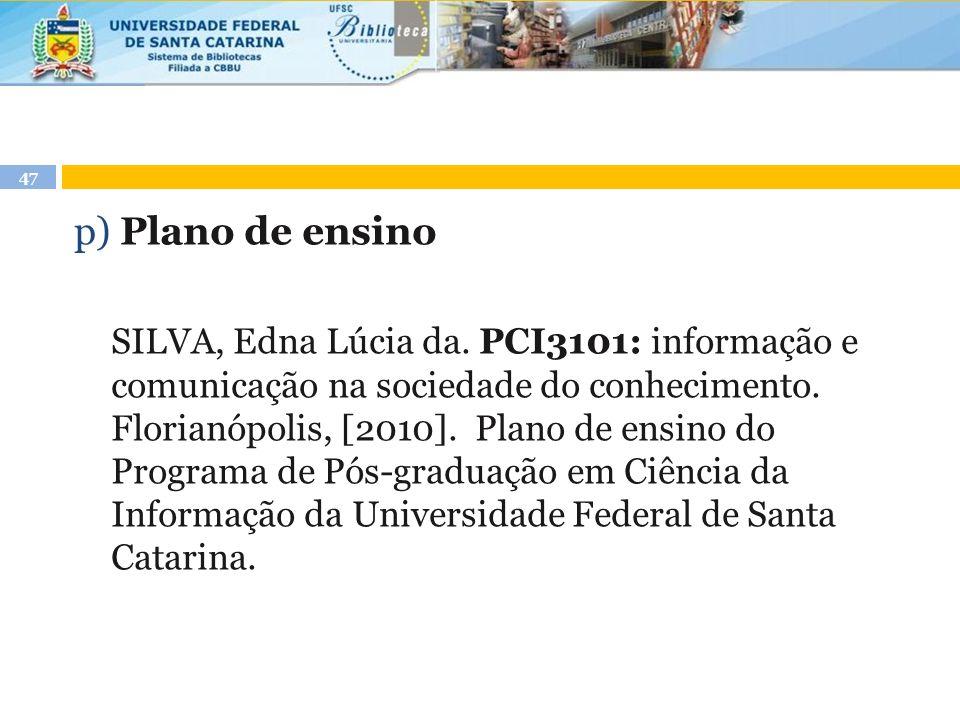 47 p) Plano de ensino SILVA, Edna Lúcia da. PCI3101: informação e comunicação na sociedade do conhecimento. Florianópolis, [2010]. Plano de ensino do