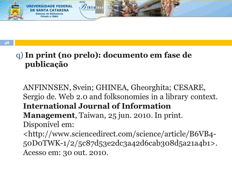 48 q) In print (no prelo): documento em fase de publicação ANFINNSEN, Svein; GHINEA, Gheorghita; CESARE, Sergio de. Web 2.0 and folksonomies in a libr