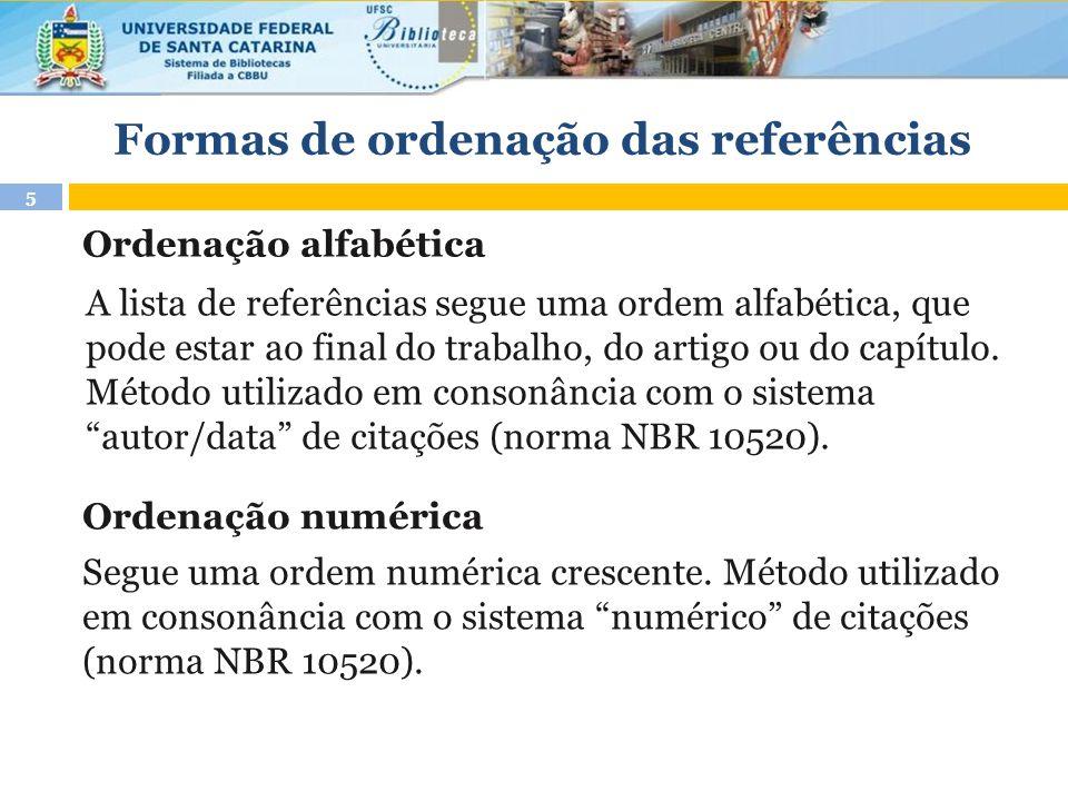 5 Ordenação alfabética Ordenação numérica A lista de referências segue uma ordem alfabética, que pode estar ao final do trabalho, do artigo ou do capí