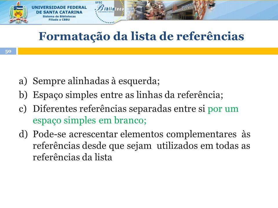 Formatação da lista de referências 50 a)Sempre alinhadas à esquerda; b)Espaço simples entre as linhas da referência; c)Diferentes referências separada
