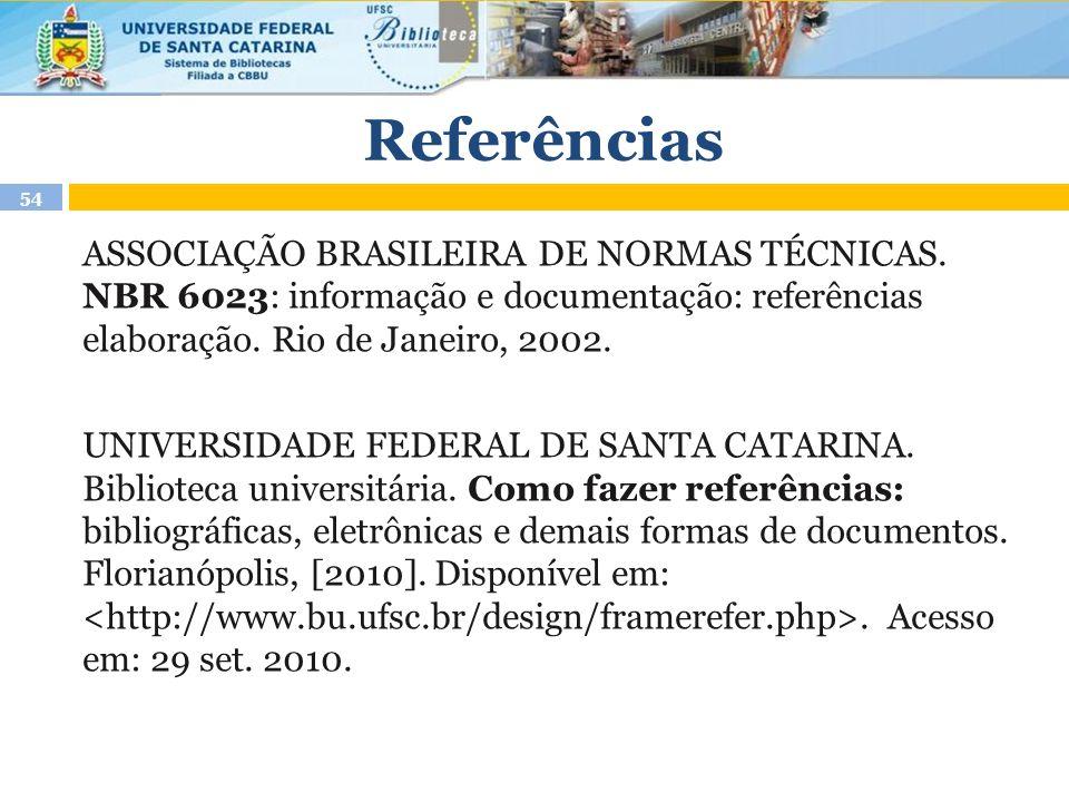Referências ASSOCIAÇÃO BRASILEIRA DE NORMAS TÉCNICAS. NBR 6023: informação e documentação: referências elaboração. Rio de Janeiro, 2002. UNIVERSIDADE