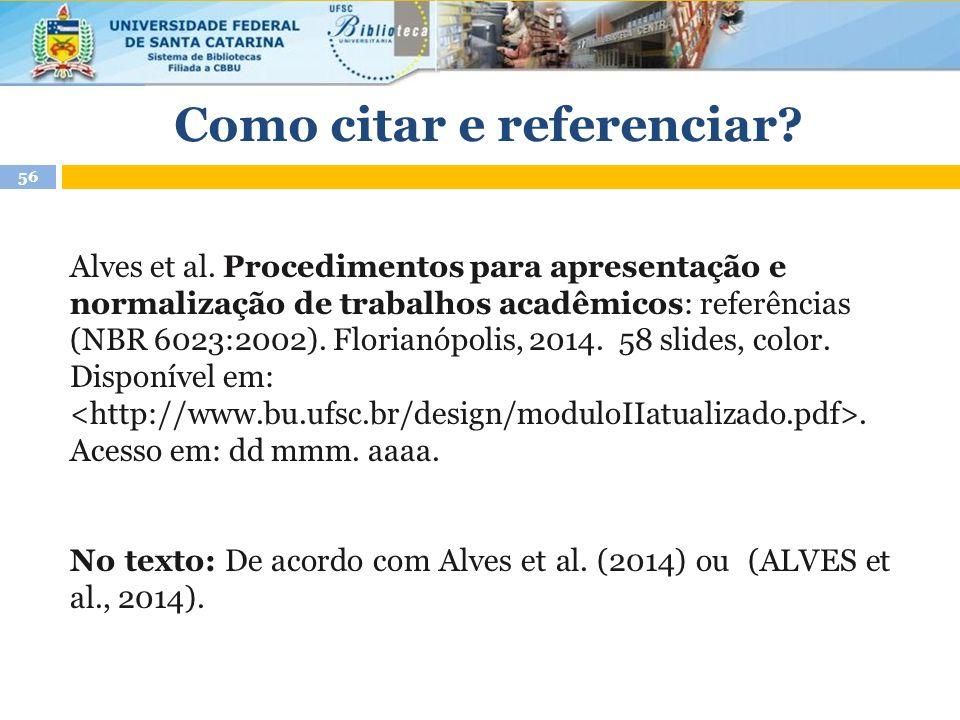 Alves et al. Procedimentos para apresentação e normalização de trabalhos acadêmicos: referências (NBR 6023:2002). Florianópolis, 2014. 58 slides, colo