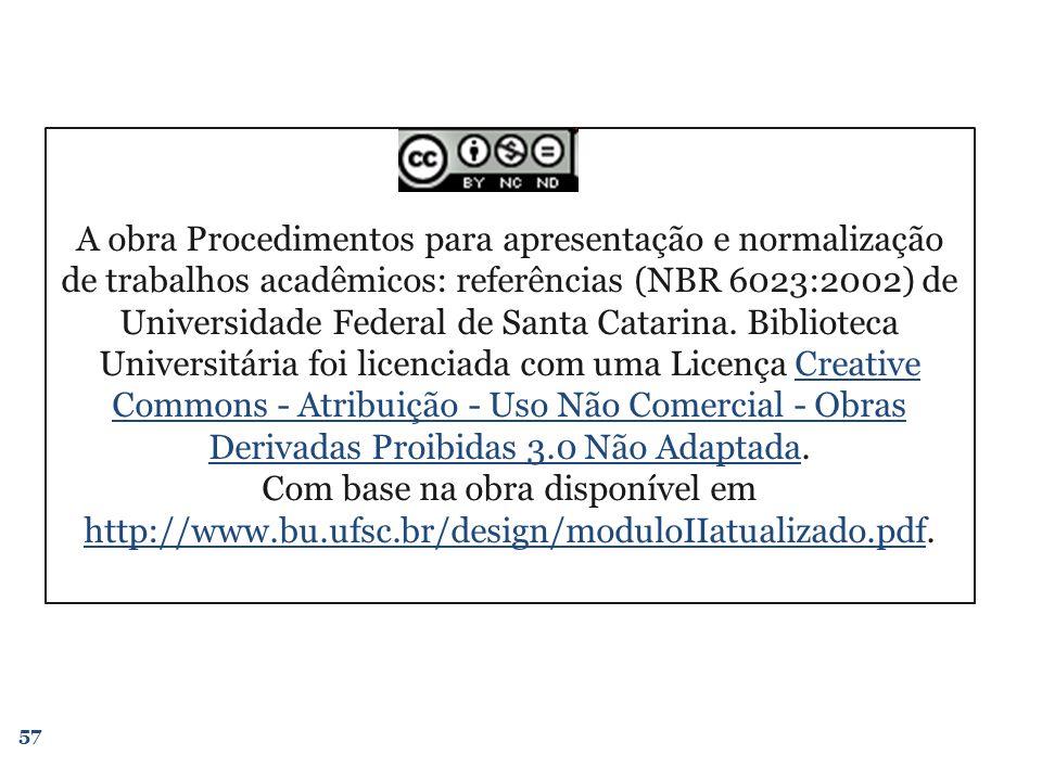 57 A obra Procedimentos para apresentação e normalização de trabalhos acadêmicos: referências (NBR 6023:2002) de Universidade Federal de Santa Catarin