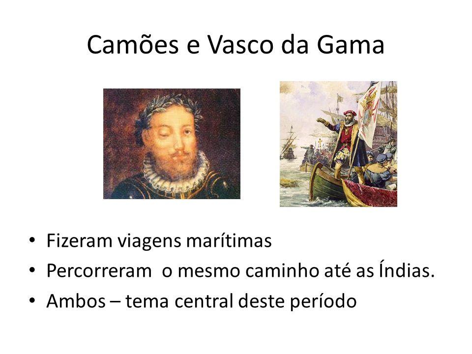 Camões e Vasco da Gama Fizeram viagens marítimas Percorreram o mesmo caminho até as Índias. Ambos – tema central deste período