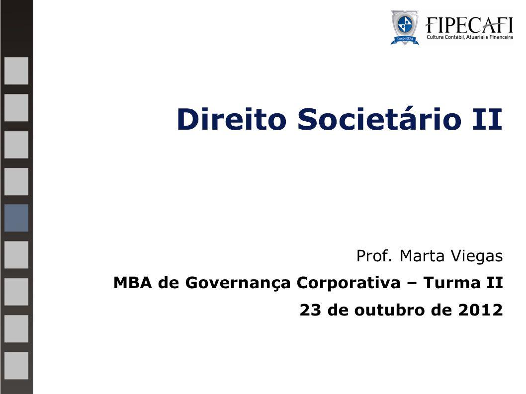Direito Societário II Prof. Marta Viegas MBA de Governança Corporativa – Turma II 23 de outubro de 2012