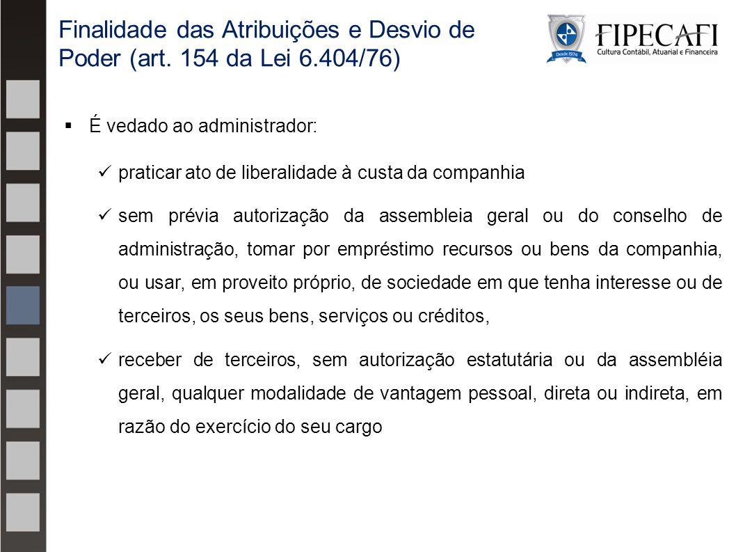 É vedado ao administrador: praticar ato de liberalidade à custa da companhia sem prévia autorização da assembleia geral ou do conselho de administra