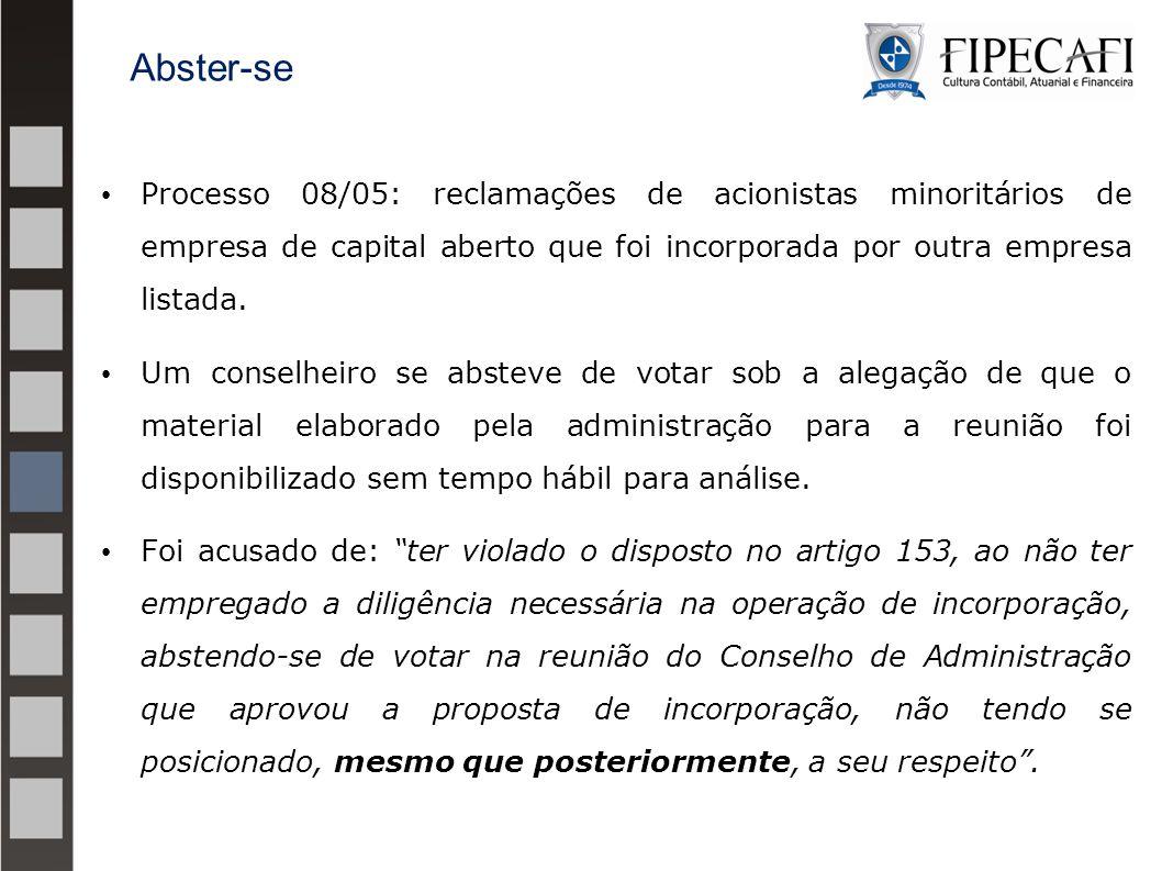 Processo 08/05: reclamações de acionistas minoritários de empresa de capital aberto que foi incorporada por outra empresa listada. Um conselheiro se a