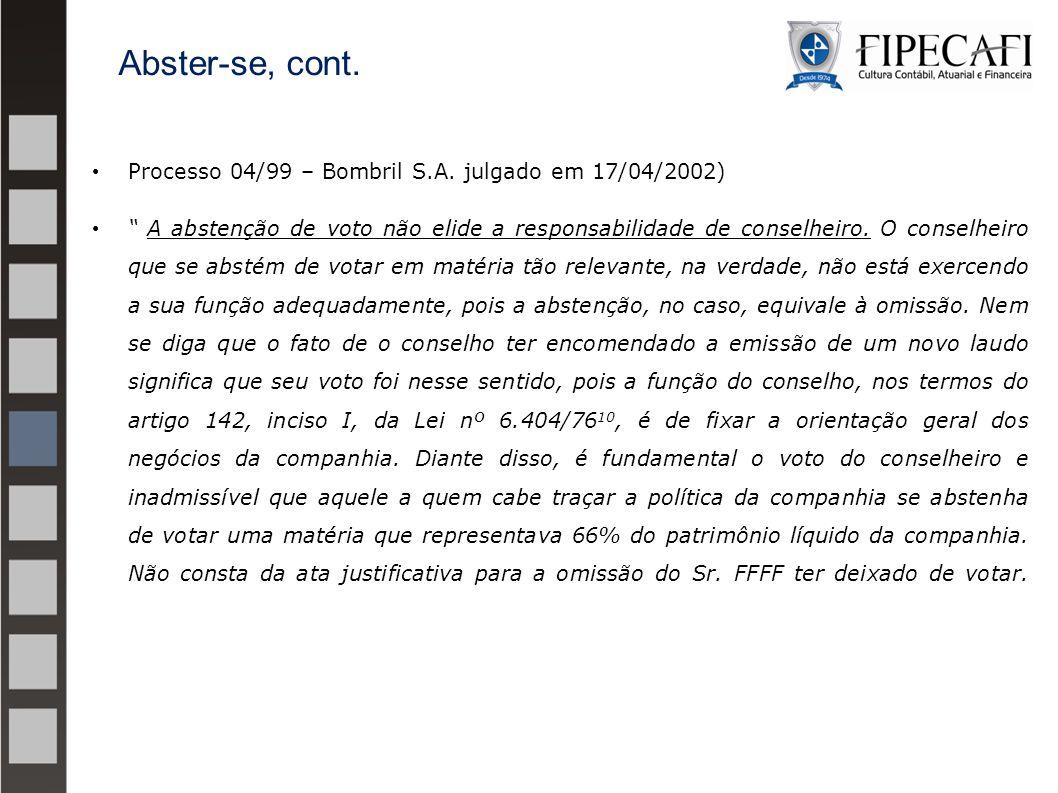 """Processo 04/99 – Bombril S.A. julgado em 17/04/2002) """" A abstenção de voto não elide a responsabilidade de conselheiro. O conselheiro que se abstém de"""