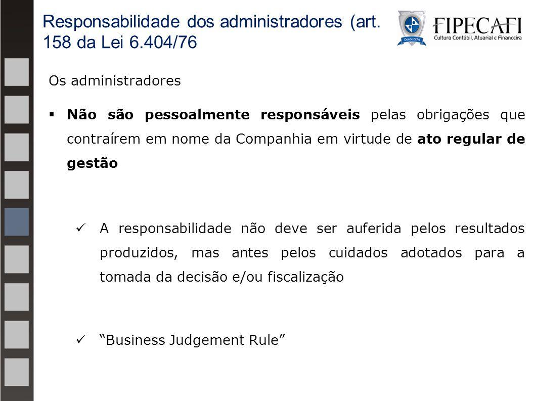 Os administradores  Não são pessoalmente responsáveis pelas obrigações que contraírem em nome da Companhia em virtude de ato regular de gestão A resp