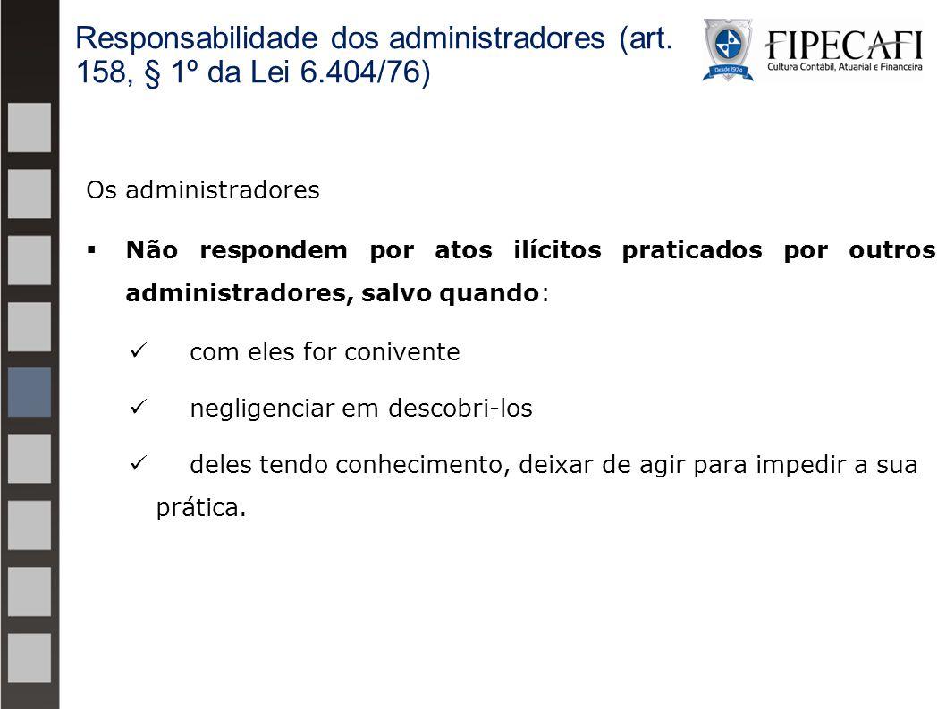 Os administradores  Não respondem por atos ilícitos praticados por outros administradores, salvo quando: com eles for conivente negligenciar em desco