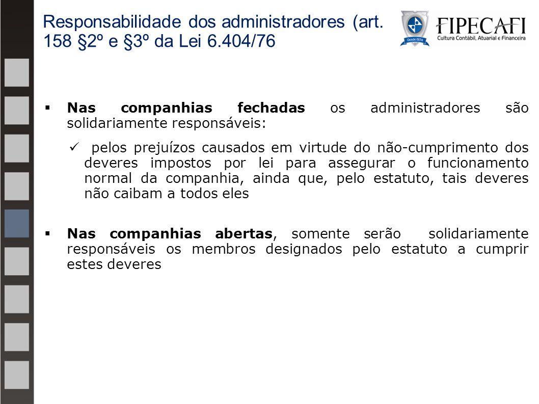  Nas companhias fechadas os administradores são solidariamente responsáveis: pelos prejuízos causados em virtude do não-cumprimento dos deveres impos