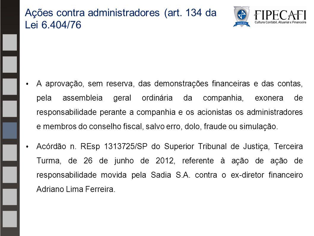 A aprovação, sem reserva, das demonstrações financeiras e das contas, pela assembleia geral ordinária da companhia, exonera de responsabilidade perant