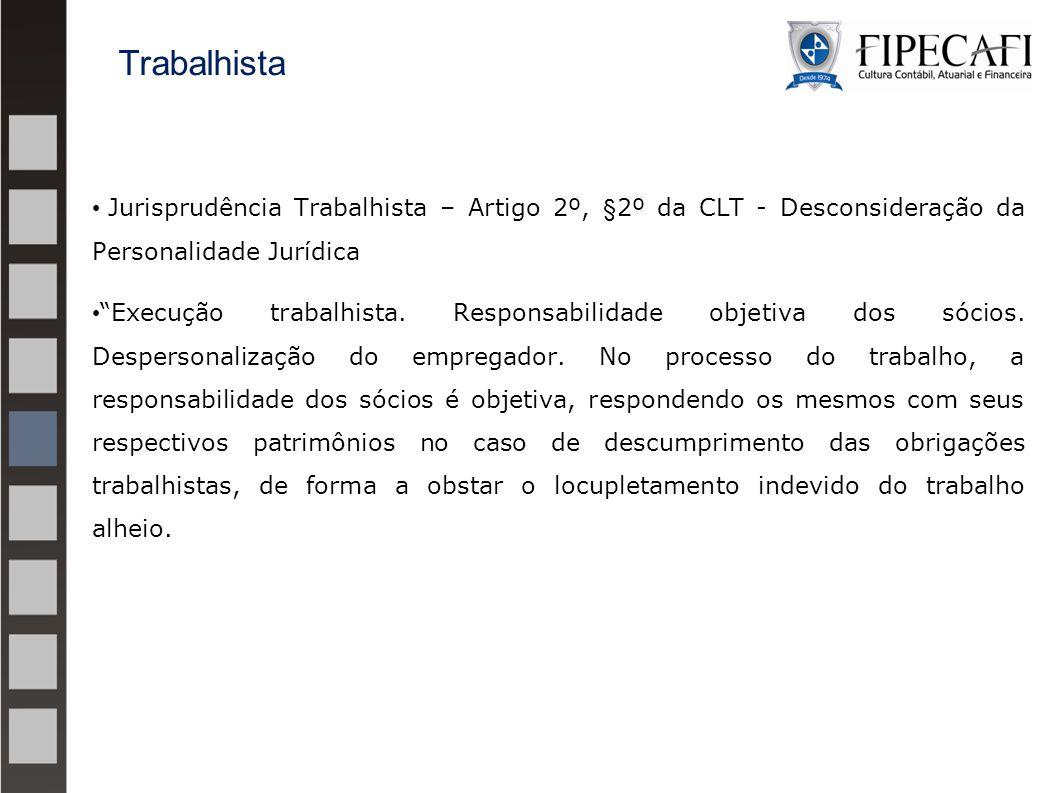 """Jurisprudência Trabalhista – Artigo 2º, §2º da CLT - Desconsideração da Personalidade Jurídica """"Execução trabalhista. Responsabilidade objetiva dos só"""
