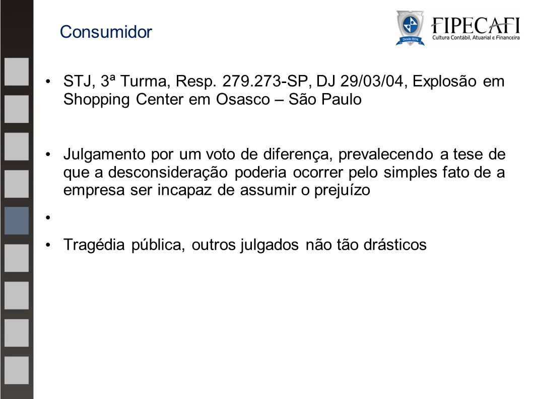 STJ, 3ª Turma, Resp. 279.273-SP, DJ 29/03/04, Explosão em Shopping Center em Osasco – São Paulo Julgamento por um voto de diferença, prevalecendo a te