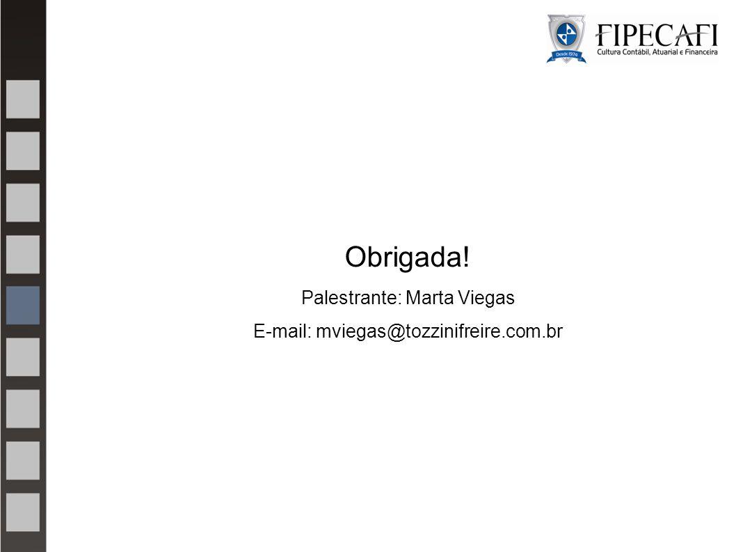 Obrigada! Palestrante: Marta Viegas E-mail: mviegas@tozzinifreire.com.br