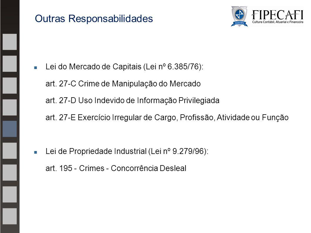 Lei do Mercado de Capitais (Lei nº 6.385/76): art. 27-C Crime de Manipulação do Mercado art. 27-D Uso Indevido de Informação Privilegiada art. 27-E Ex