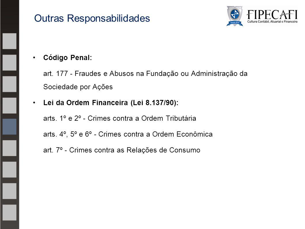 Código Penal: art. 177 - Fraudes e Abusos na Fundação ou Administração da Sociedade por Ações Lei da Ordem Financeira (Lei 8.137/90): arts. 1º e 2º -